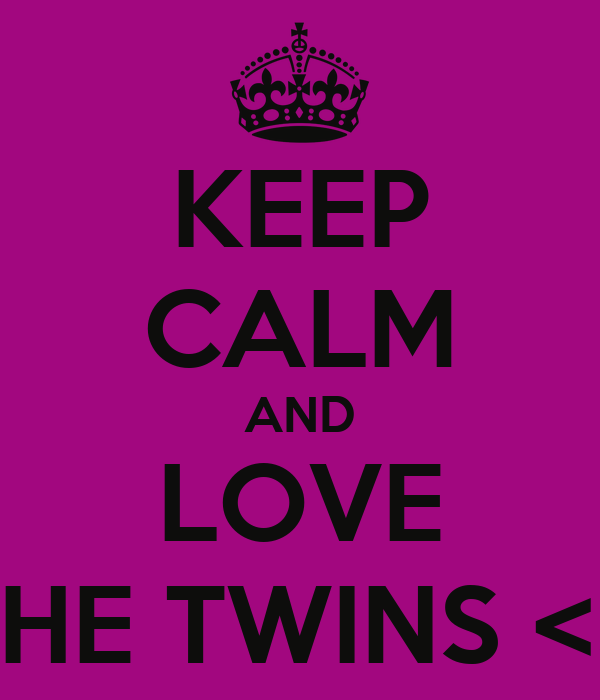 KEEP CALM AND LOVE THE TWINS <3