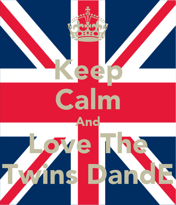 Keep Calm And Love The Twins DandE