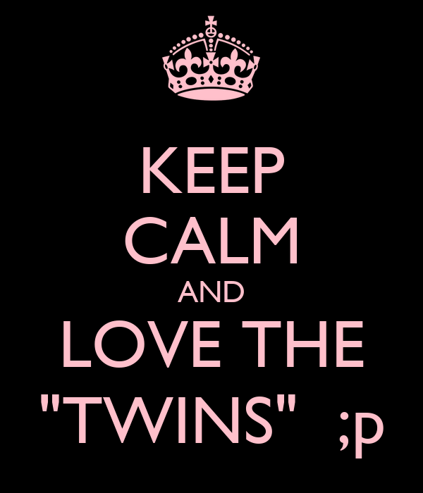 "KEEP CALM AND LOVE THE ""TWINS""  ;p"