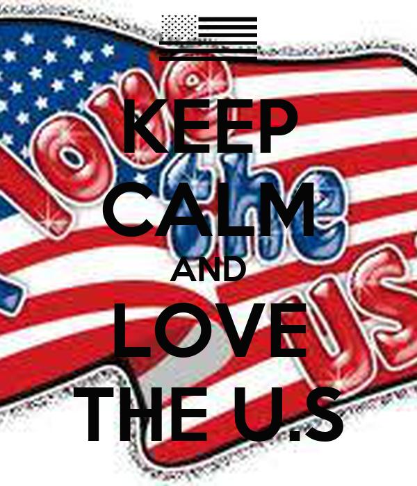 KEEP CALM AND LOVE THE U.S