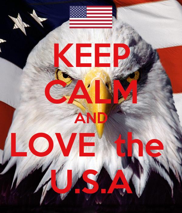 KEEP CALM AND LOVE  the  U.S.A