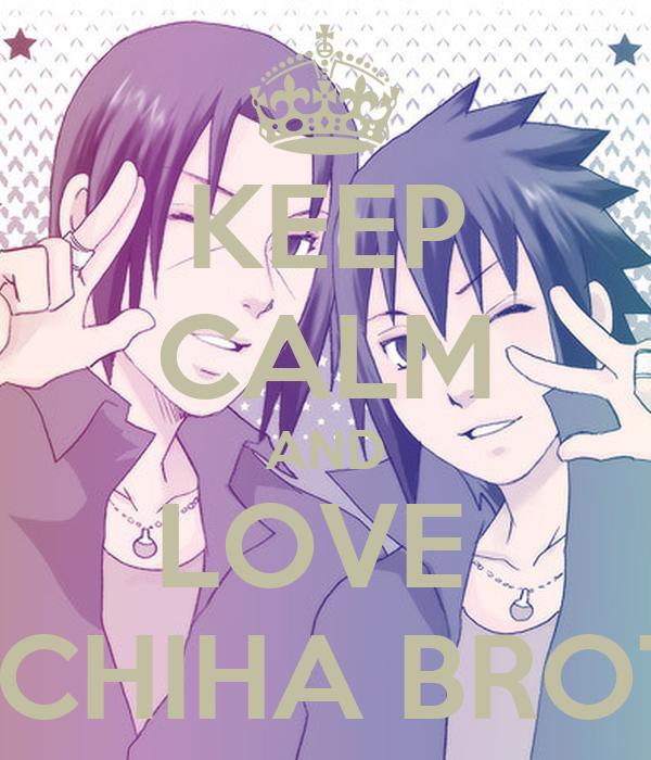 KEEP CALM AND LOVE  THE UCHIHA BROTHERS