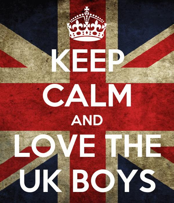 KEEP CALM AND LOVE THE UK BOYS