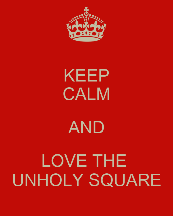 KEEP CALM AND LOVE THE  UNHOLY SQUARE