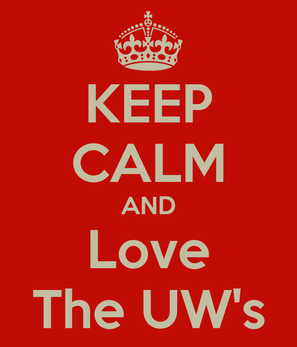 KEEP CALM AND Love The UW's
