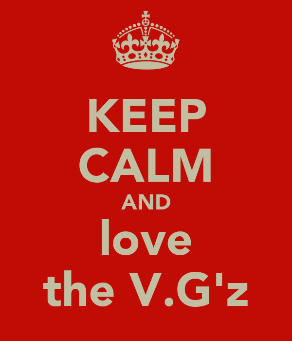 KEEP CALM AND love the V.G'z