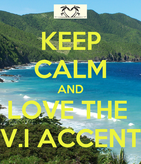 KEEP CALM AND LOVE THE  V.I ACCENT