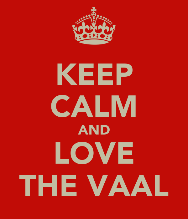 KEEP CALM AND LOVE THE VAAL