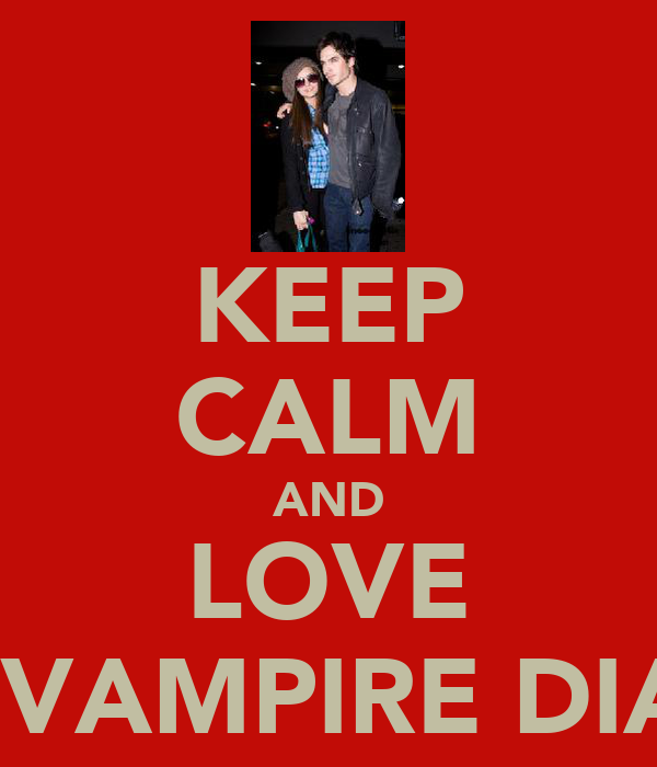 KEEP CALM AND LOVE THE VAMPIRE DIARES