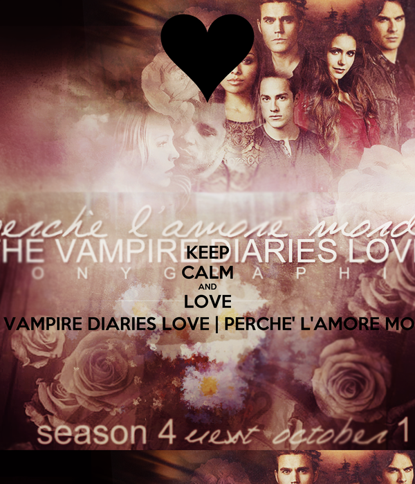 KEEP CALM AND LOVE THE VAMPIRE DIARIES LOVE   PERCHE' L'AMORE MORDE