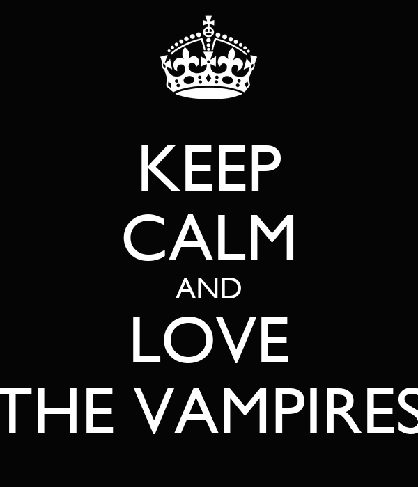 KEEP CALM AND LOVE THE VAMPIRES