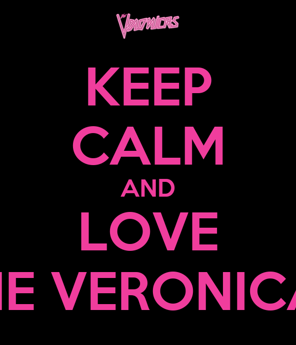 KEEP CALM AND LOVE THE VERONICAS
