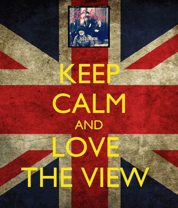 KEEP CALM AND LOVE  THE VIEW