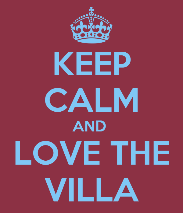 KEEP CALM AND  LOVE THE VILLA