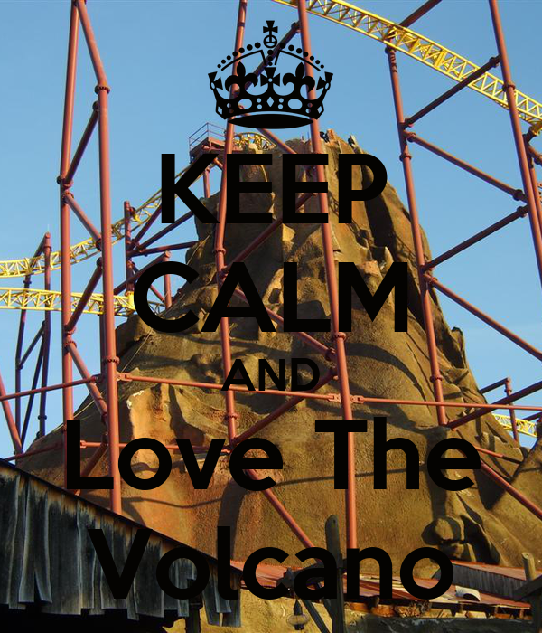 KEEP CALM AND Love The Volcano