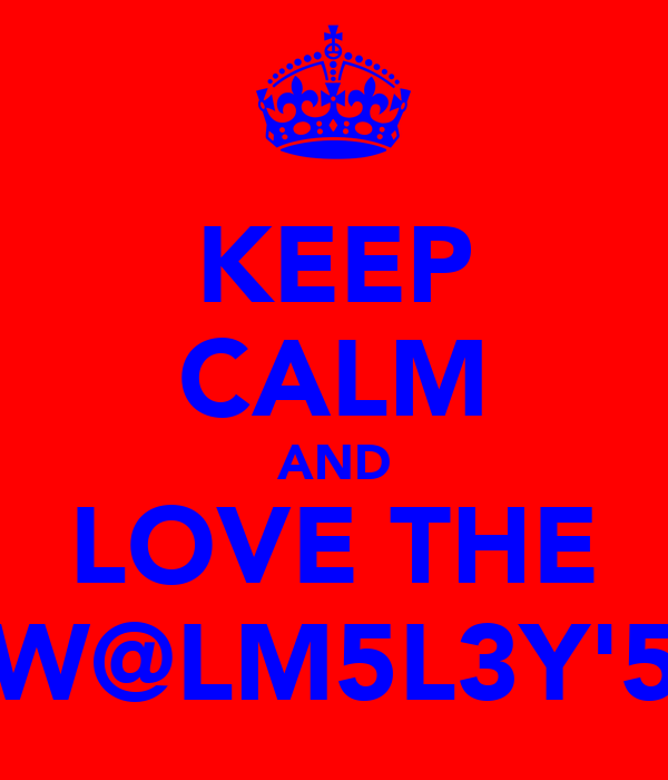 KEEP CALM AND LOVE THE W@LM5L3Y'5