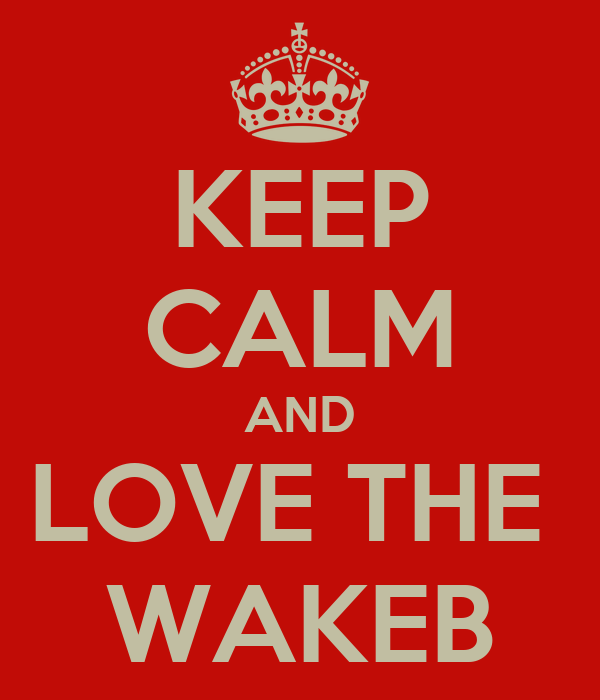 KEEP CALM AND LOVE THE  WAKEB