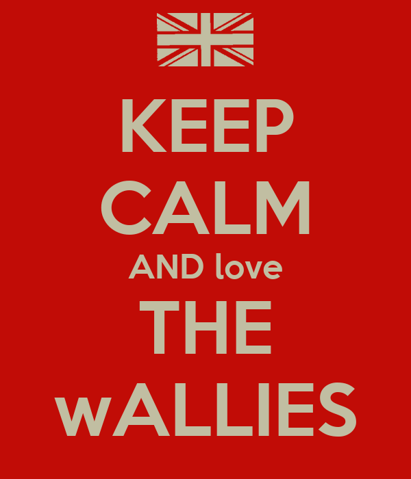 KEEP CALM AND love THE wALLIES