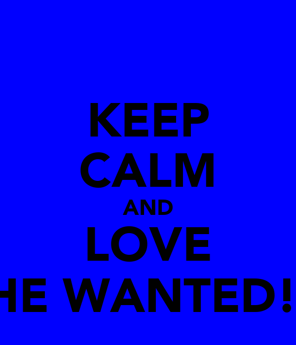 KEEP CALM AND LOVE THE WANTED!!!