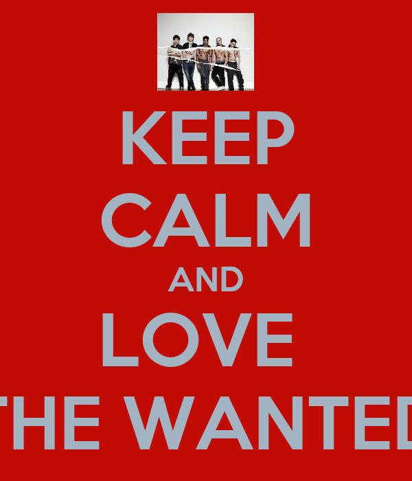 KEEP CALM AND LOVE  THE WANTED