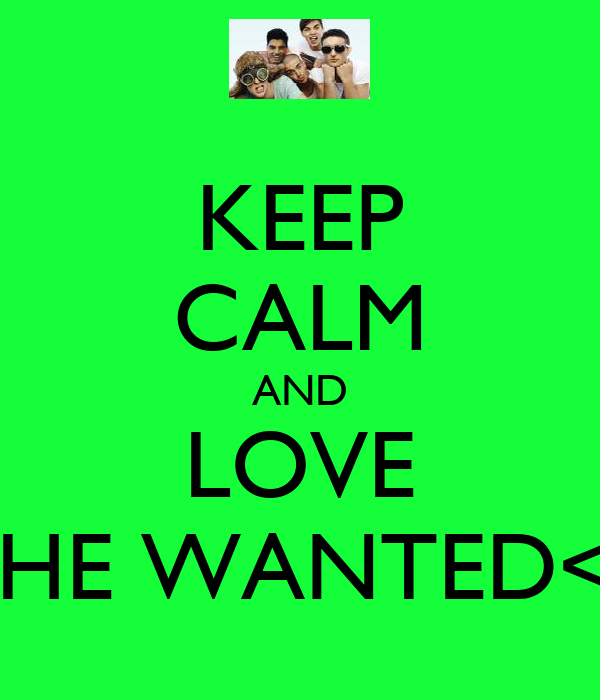 KEEP CALM AND LOVE THE WANTED<3