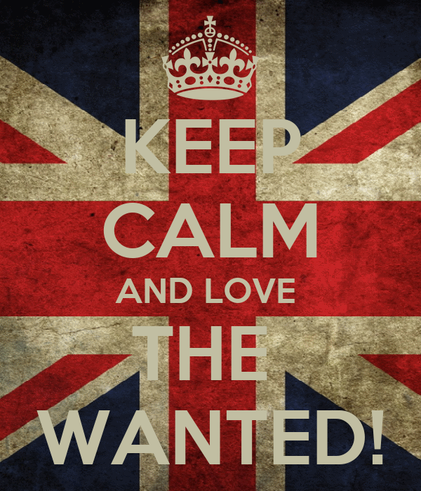 KEEP CALM AND LOVE  THE  WANTED!
