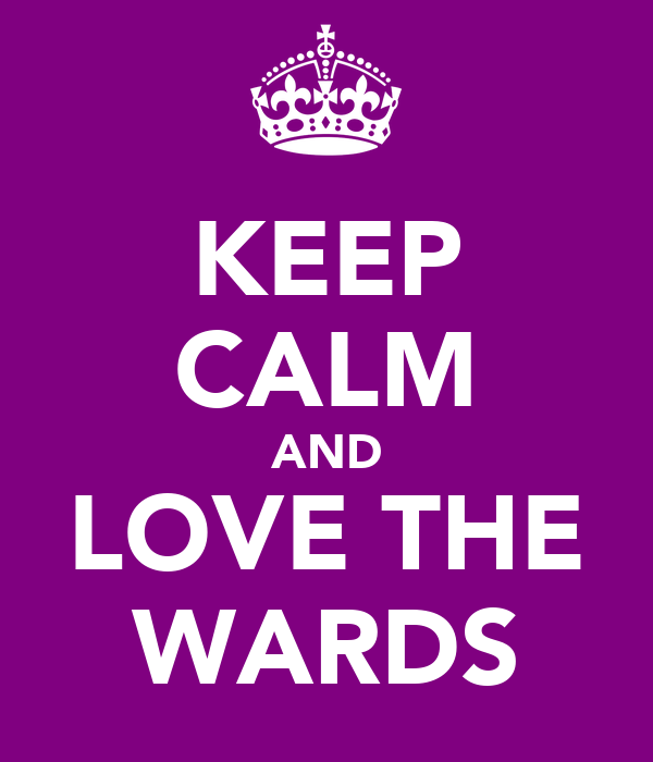 KEEP CALM AND LOVE THE WARDS