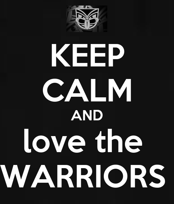 KEEP CALM AND love the  WARRIORS