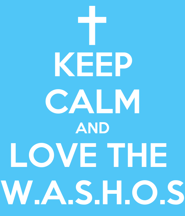 KEEP CALM AND LOVE THE  W.A.S.H.O.S
