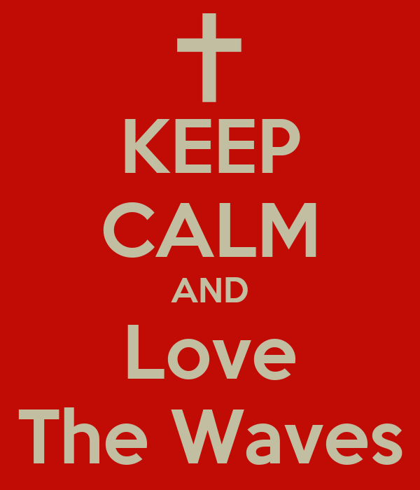 KEEP CALM AND Love The Waves