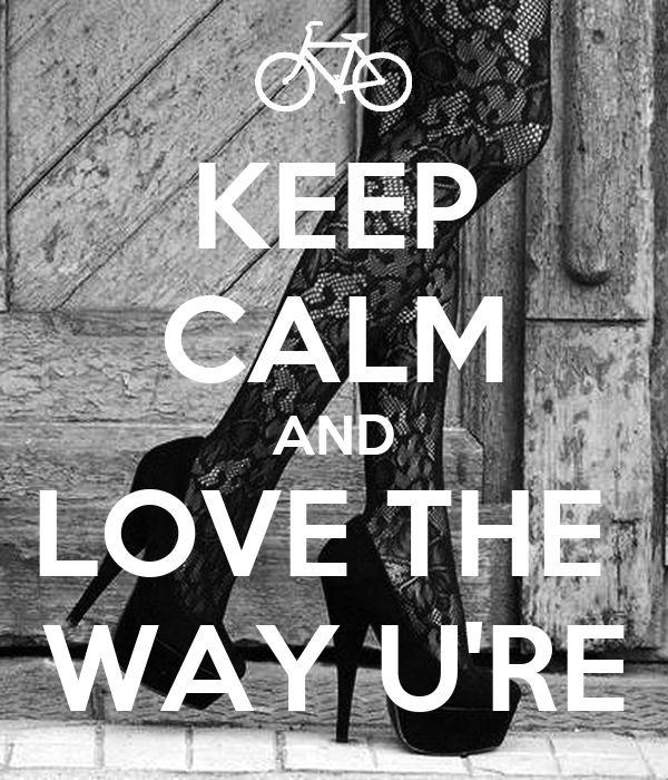 KEEP CALM AND LOVE THE  WAY U'RE