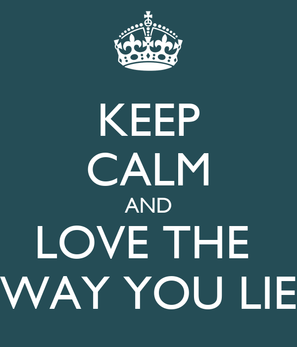 KEEP CALM AND LOVE THE  WAY YOU LIE