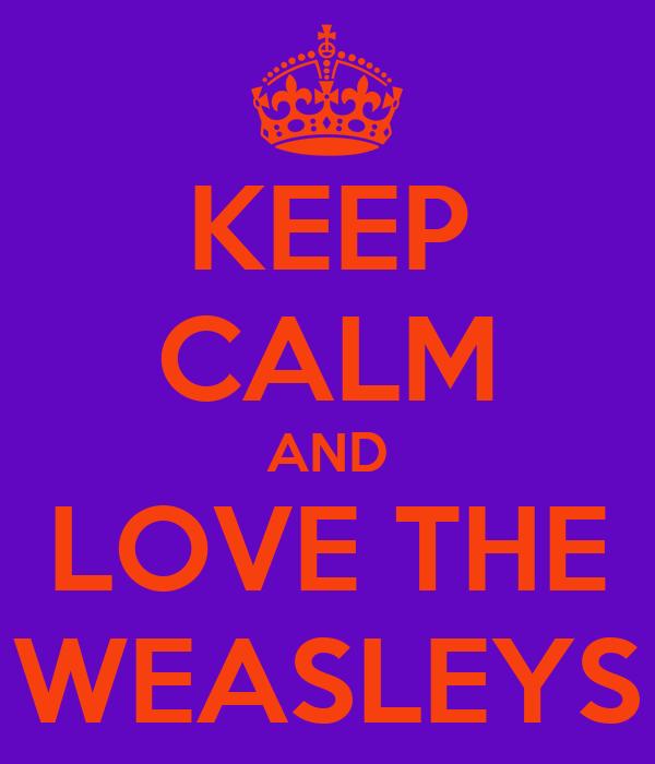 KEEP CALM AND LOVE THE WEASLEYS