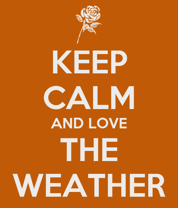 KEEP CALM AND LOVE THE WEATHER