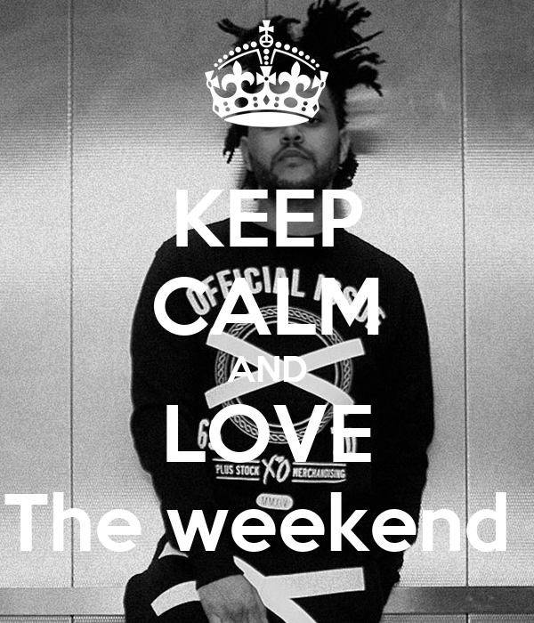 KEEP CALM AND LOVE The weekend