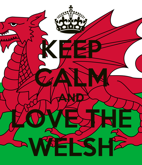 KEEP CALM AND LOVE THE WELSH