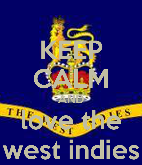 KEEP CALM AND love the west indies