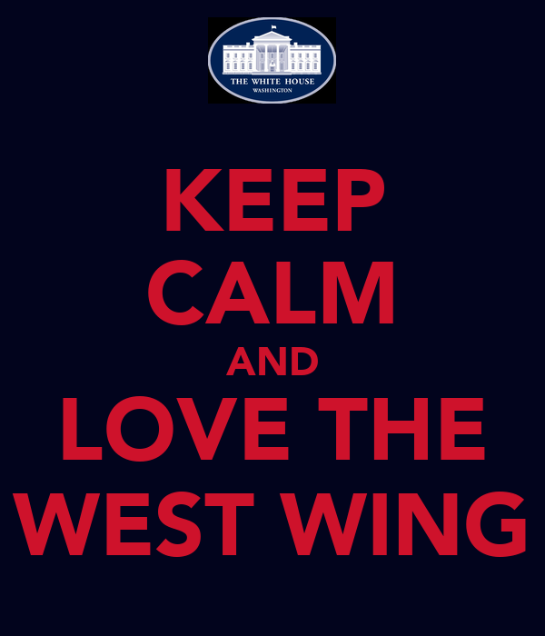 KEEP CALM AND LOVE THE WEST WING