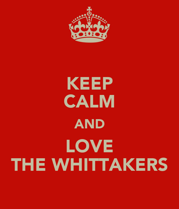 KEEP CALM AND LOVE THE WHITTAKERS