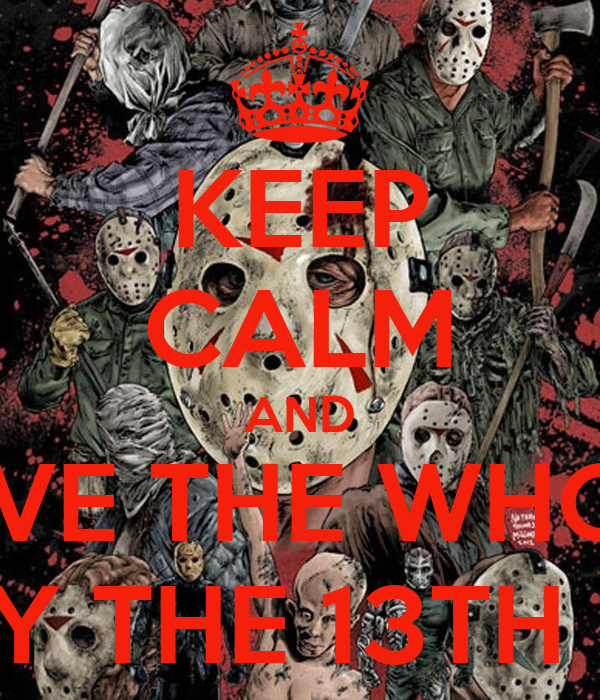 KEEP CALM AND LOVE THE WHOLE FRIDAY THE 13TH SERIES