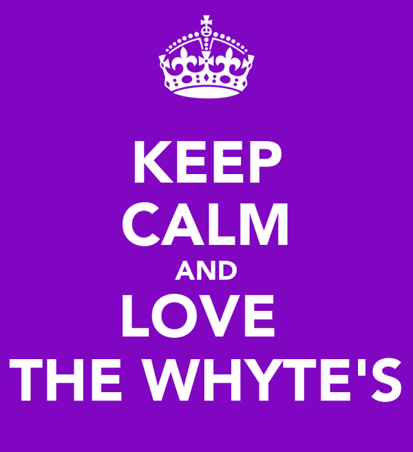 KEEP CALM AND LOVE  THE WHYTE'S