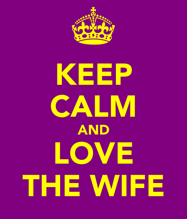 KEEP CALM AND LOVE THE WIFE