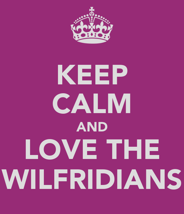 KEEP CALM AND LOVE THE WILFRIDIANS