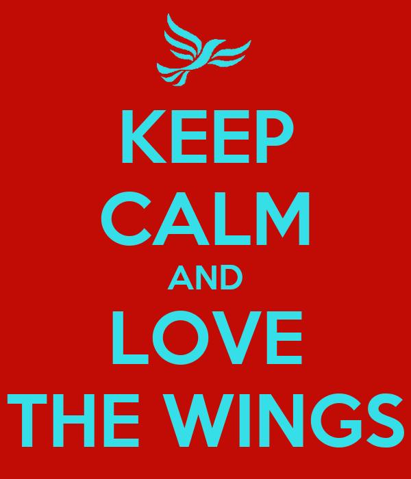 KEEP CALM AND LOVE THE WINGS