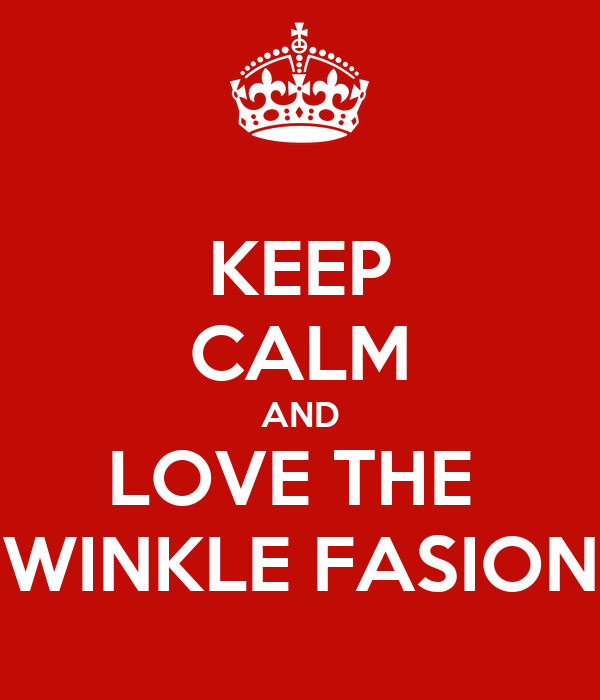 KEEP CALM AND LOVE THE  WINKLE FASION