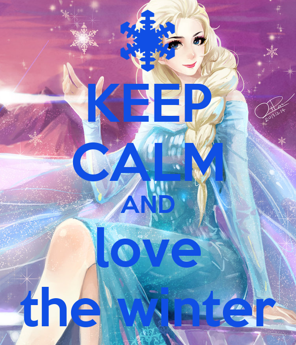 KEEP CALM AND love the winter