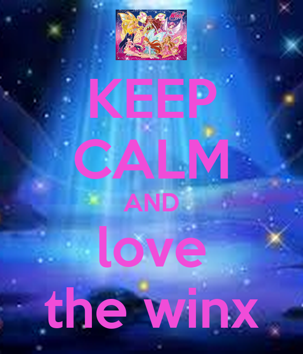 KEEP CALM AND love the winx