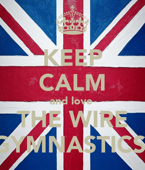 KEEP CALM and love  THE WIRE GYMNASTICS