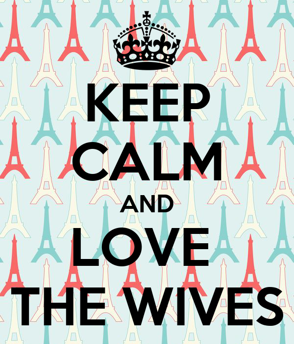 KEEP CALM AND LOVE  THE WIVES