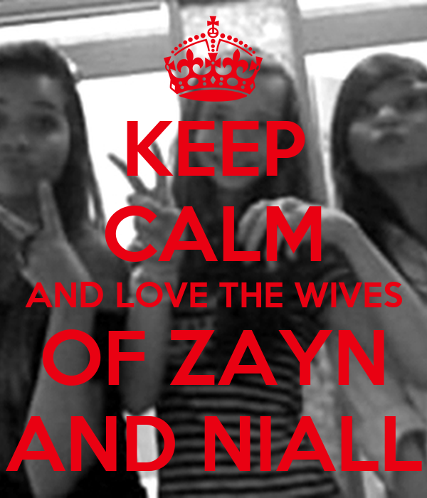 KEEP CALM AND LOVE THE WIVES OF ZAYN AND NIALL
